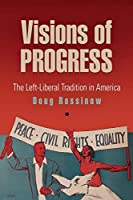 Visions of Progress: The Left-Liberal Tradition in America (Politics and Culture in Modern America)