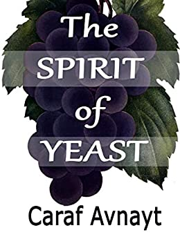 The Spirit of Yeast: Yeast will tell you the time. by [Caraf Avnayt]