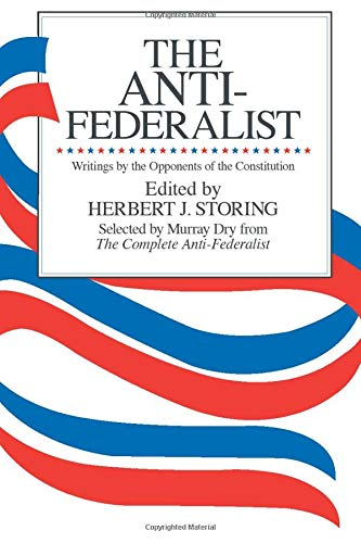 The Anti-Federalist: Writings by the Opponents of the...