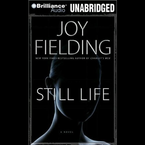 Still Life: A Novel                   By:                                                                                                                                 Joy Fielding                               Narrated by:                                                                                                                                 Kymberly Dakin                      Length: 11 hrs     234 ratings     Overall 3.8