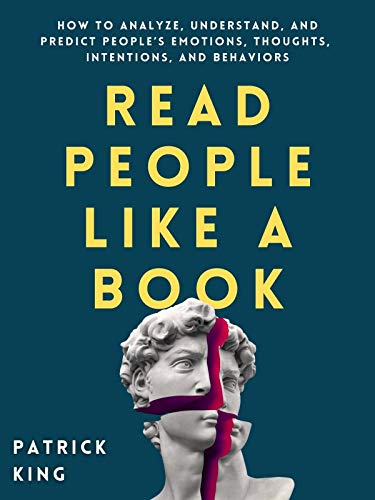 Read People Like a Book: How to Analyze, Understand, and Predict People's Emotions, Thoughts, Inte