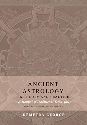 Compare Textbook Prices for Ancient Astrology in Theory and Practice: A Manual of Traditional Techniques, Volume I: Assessing Planetary Condition Illustrated Edition ISBN 9780473445393 by George, Demetra,Brennan, Chris
