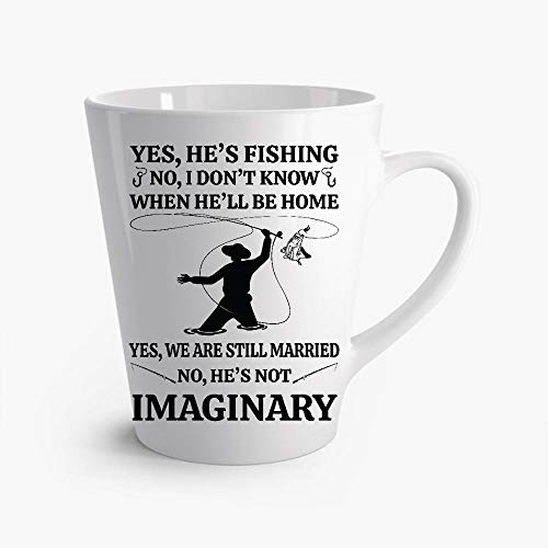 MARIADOLORE Yes Hes Fishing No I Dont Know When He Ll Be Home Yes We Are Still Married Not Hes Not Imaginary Latte Mug 12oz