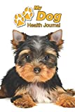 My Dog Health Journal: Yorkshire Terrier Puppy | 109 pages 6'x9' | Track and Record Vaccinations, Shots, Vet Visits | Medical Documentation | Canine Owner Notebook | Medication Logbook Tracker