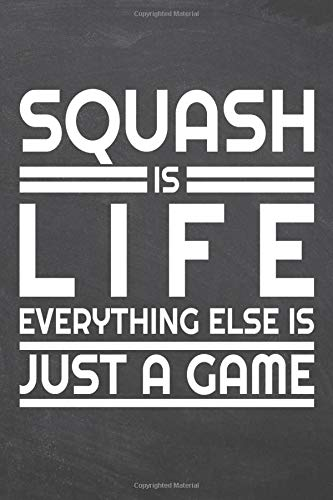 Squash is life everything else is just a game: Squash Notebook or Journal - Size 6 x 9 - 110 Dotted Pages - Office Equipment, Supplies - Funny Squash Gift Idea for Christmas or Birthday