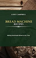Bread Machine Recipes: Making Homemade Bread at Any Time