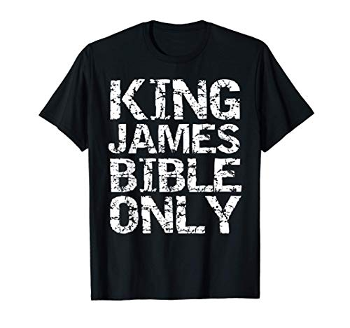 Conservative Christian Translation King James Bible Only T-Shirt