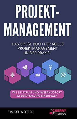 Projektmanagement: Das große Buch für agiles Projektmanagement in der Praxis! + wie Sie Scrum und Kanban sofort im Berufsalltag einbringen (Organisation, Führung und Leadership 1)