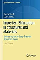 Imperfect Bifurcation in Structures and Materials: Engineering Use of Group-Theoretic Bifurcation Theory (Applied Mathematical Sciences, 149)