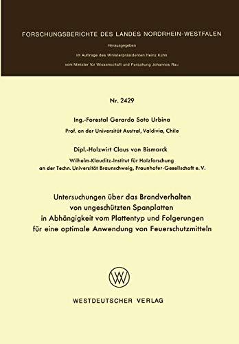 Untersuchungen über das Brandverhalten von ungeschützten Spanplatten in Abhängigkeit vom Plattentyp und Folgerungen für eine optimale Anwendung von ... des Landes Nordrhein-Westfalen)