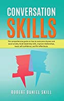 Conversation Skills: The comprehensive guide on how to overcome shyness and social anxiety. Build leadership skills, improve relationships, boost self-confidence, and flirt effortlessly.