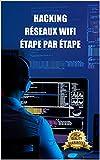 Piratage des réseaux Wifi étape par étape: Se connecter à des réseaux WiFi sécurisés WEP et WPA depuis Windows, Mac et Android (French Edition)