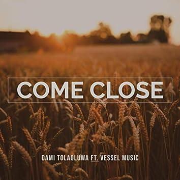Come Close (feat. Vessel Music)