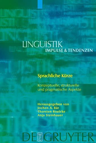 Sprachliche Kürze: Konzeptuelle, strukturelle und pragmatische Aspekte (Linguistik – Impulse & Tendenzen 27)