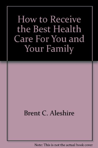 How to Receive the Best Health Care For You and Your Family