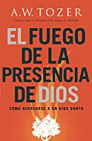 El fuego de la presencia de Dios/ The Fire of God's Presence: Cómo acercarse a un Dios santo/ DraWing Near to a Holy God