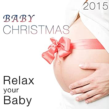 Baby Christmas 2015: Classics & Traditional Christmas Carols to Relax and Soothe your Baby at Bedtime for a Restful and Peaceful Night