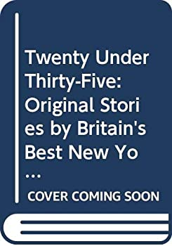20 Under 35: Original Stories by Britain's Best New Young Writers 0340486376 Book Cover