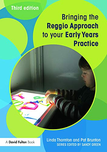 Bringing the Reggio Approach to your Early Years Practice (Bringing ... to...