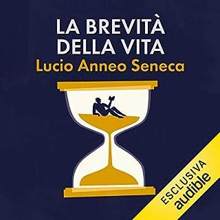 La brevità della vita                   Di:                                                                                                                                 Lucio Anneo Seneca                               Letto da:                                                                                                                                 Gianni Gaude                      Durata:  1 ora e 23 min     104 recensioni     Totali 4,7