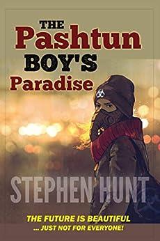 The Pashtun Boy's Paradise: Modern Science Fiction Classics by [Stephen Hunt]