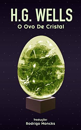 O Ovo de Cristal por [H. G. Wells, Rodrigo Moncks]