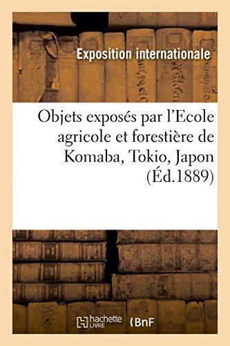 Note explicative des objets exposés par l'Ecole agricole et forestière de Komaba: Ministère de l'agriculture et du commerce, Tokio, Japon, Commissariat impérial du Japon