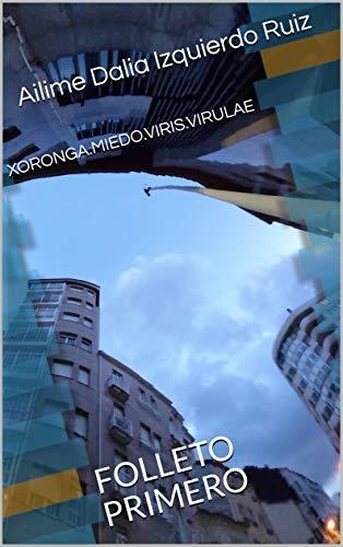 XORONGA.MIEDO.VIRIS.VIRULAE: FOLLETO PRIMERO (Spanish Edition)