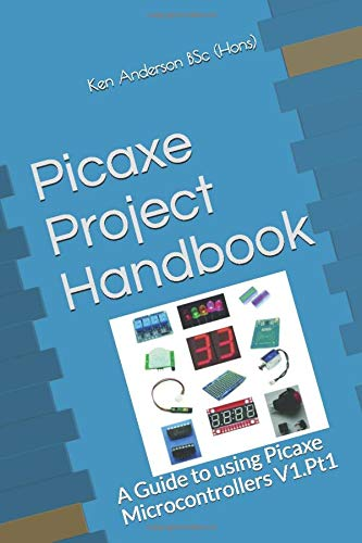 Picaxe Project Handbook: A Guide to using Picaxe Microcontrollers V1.Pt1 (Volume One, Band 1)