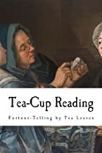 Tea-Cup Reading: Fortune-Telling by Tea Leaves (Fortune Telling - Tea Leaves)