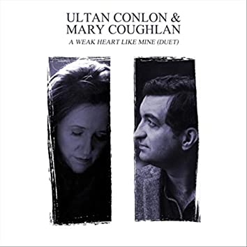 A Weak Heart Like Mine (Duet) [feat. Mary Coughlan]