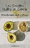 LES RECETTES HEALTHY DE CAMÉLIA (nutrition), 60 recettes saines, rapides et efficaces pour perdre...