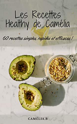 LES RECETTES HEALTHY DE CAMÉLIA (nutrition), 60 recettes...