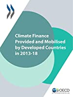 Climate Finance Provided and Mobilised by Developed Countries in 2013-18