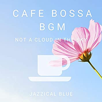 Cafe Bossa BGM - Not a Cloud in the Sky