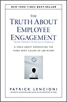 The Truth About Employee Engagement: A Fable About Addressing the Three Root Causes of Job Misery (J-B Lencioni Series)