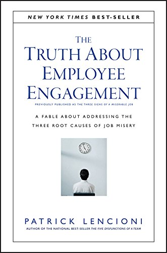 The Truth About Employee Engagement: A Fable About Addressing the Three Root Causes of Job Misery (J-B Lencioni Series Book 27) (English Edition)