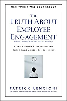 The Truth About Employee Engagement: A Fable About Addressing the Three Root Causes of Job Misery (J-B Lencioni Series Book 27) by [Patrick M. Lencioni]