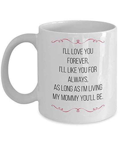 N\A Taza de café para mamá Regalos para el día de la Madre - Te amaré por Siempre, me gustarás para Siempre, Mientras yo Sea mi mamá, tú lo serás.