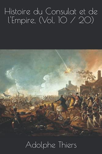 Histoire du Consulat et de l'Empire, (Vol. 10 / 20)