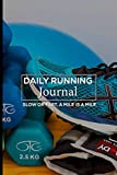 Daily Running Journal: Improve Your Runs Stay Motivated Workouts Tracker Log Book For Men & Women- Track Your Fitness Tracking Distance, Time, Steps To Improve Your Runs