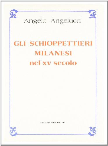 Gli Schioppettieri milanesi del XV secolo