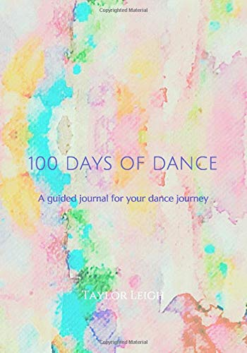100 Days of Dance: A guided journal for your dance journey