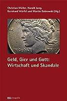 Geld, Gier und Gott: Wirtschaft und Skandale