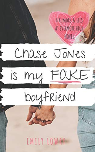 Chase Jones is My Fake Boyfriend: A Sweet YA Romance (Rumors and Lies at Evermore High, Band 1)