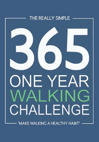 365 One Year Walking Challenge: Logbook to Record Daily Walks for Fitness, Motivation and Improved Health