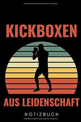 KICKBOXEN AUS LEIDENSCHAFT NOTIZBUCH: A5 TAGEBUCH Kickboxen | Kickbox Buch | Boxen | Kampfkunst Bücher | Kampfsport | Training | Trainingsbuch | Kickboxer | Sport | Kampfsportler