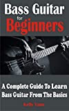 Bass Guitar For Beginners: A Complete Guide To Learn Bass Guitar From The Basics