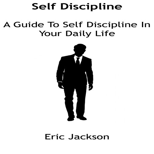 Self Discipline: A Guide To Develop Self Discipline In Your Daily Life audiobook cover art