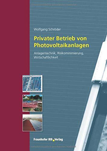 Privater Betrieb von Photovoltaikanlagen: Anlagentechnik, Risikominimierung, Wirtschaftlichkeit.